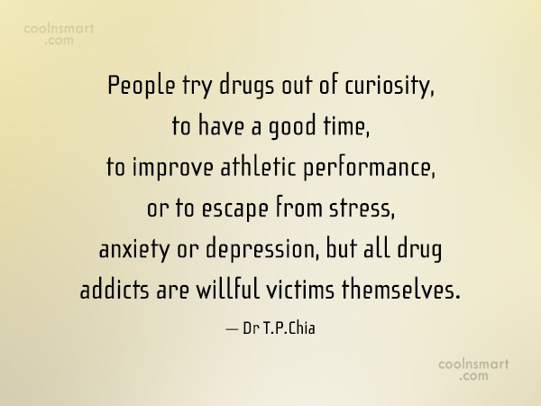 Drugs Quote: People try drugs out of curiosity, to...