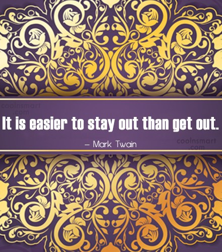 Smoking Quote: It is easier to stay out than...