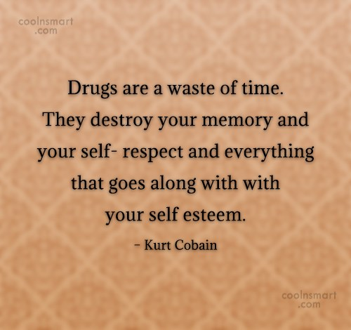 Drugs Quote: Drugs are a waste of time. They...