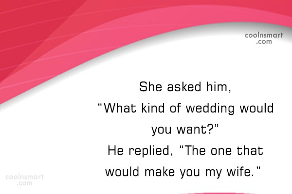 "Wedding Quote: She asked him, ""What kind of wedding..."