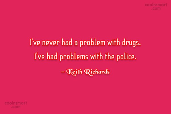 Drugs Quote: I've never had a problem with drugs....