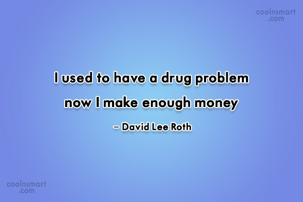 Drugs Quote: I used to have a drug problem,...