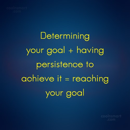 Perseverance Quote: Determining your goal + having persistence to...