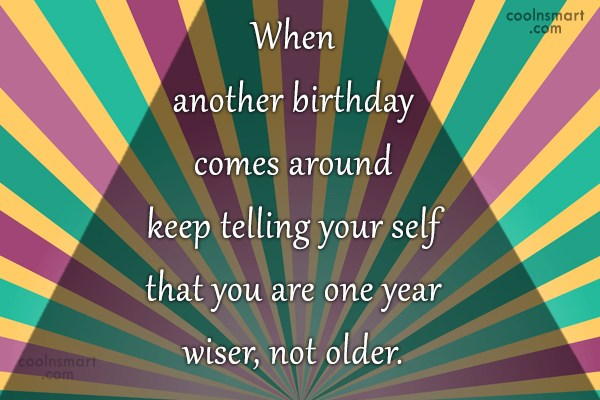 Birthday Quote: When another birthday comes around keep telling...