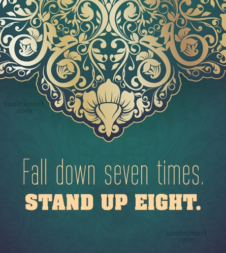 Failure Quote: Fall down seven times. Stand up eight.