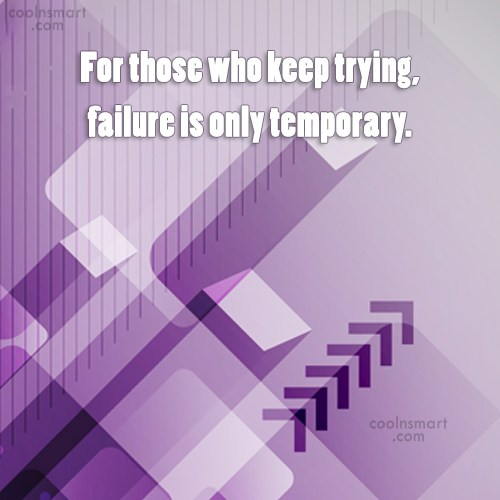 Failure Quote: For those who keep trying, failure is...