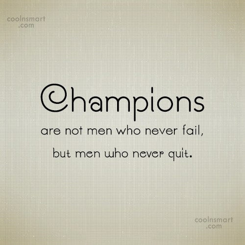 Quote: Champions are not men who never fail,...