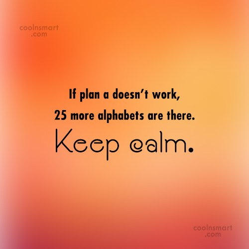 Failure Quote: If plan a doesn't work, 25 more...