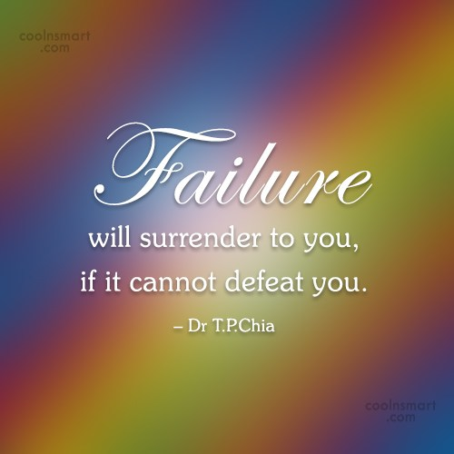 Failure Quote: Failure will surrender to you, if it...