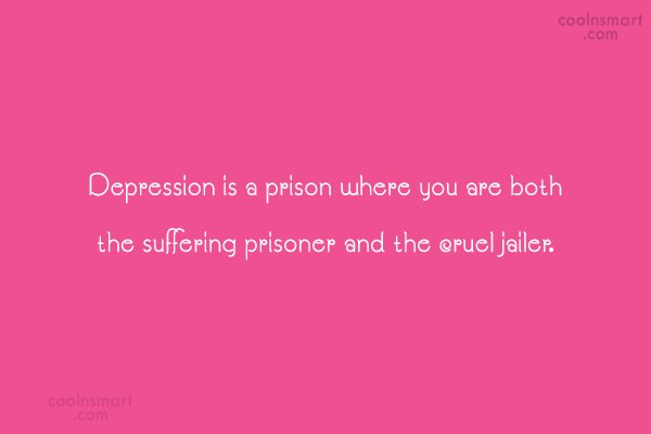 Quote: Depression is a prison where you are... - CoolNsmart.com