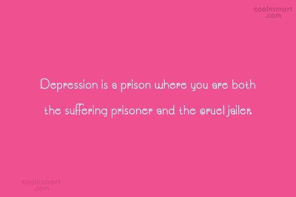 Depression Quote: Depression is a prison where you are...
