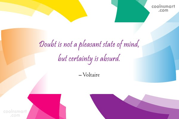 Quote: Doubt is not a pleasant state of...