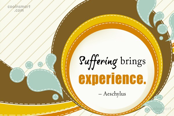 Suffering Quote: Suffering brings experience. – Aeschylus