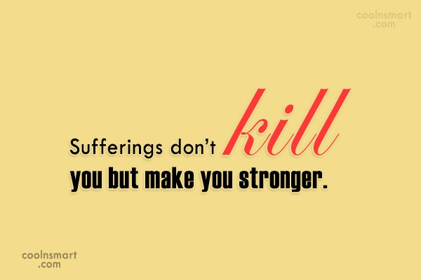 Suffering Quote: Sufferings don't kill you but make you...