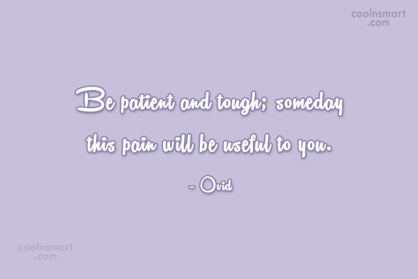 Suffering Quote: Be patient and tough; someday this pain...