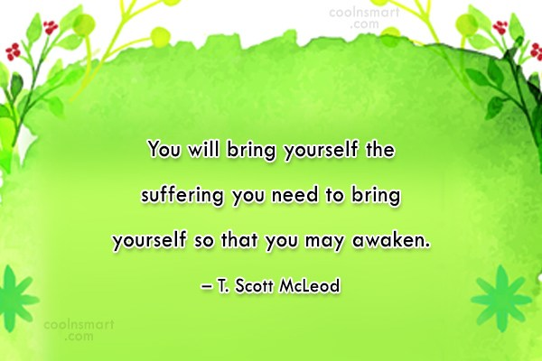 Suffering Quote: You will bring yourself the suffering you...