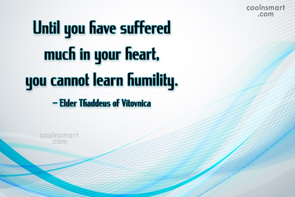 Humility Quote: Until you have suffered much in your...