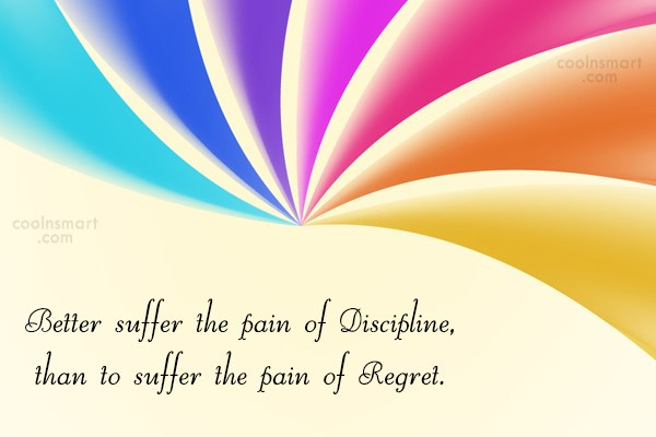 Discipline Quote: Better suffer the pain of Discipline, than...
