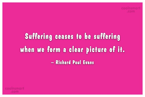 Suffering Quote: Suffering ceases to be suffering when we...