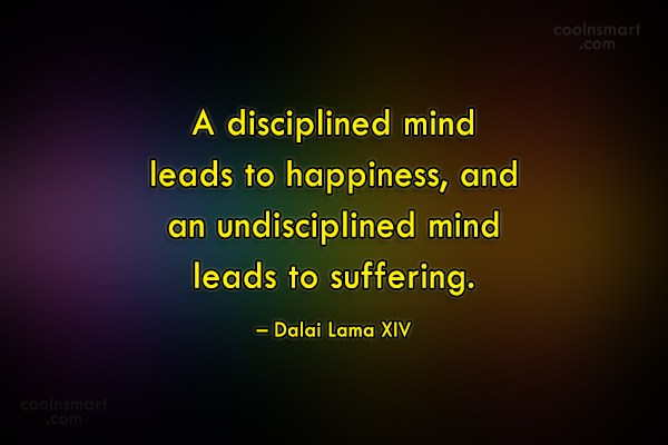 Suffering Quote: A disciplined mind leads to happiness, and...