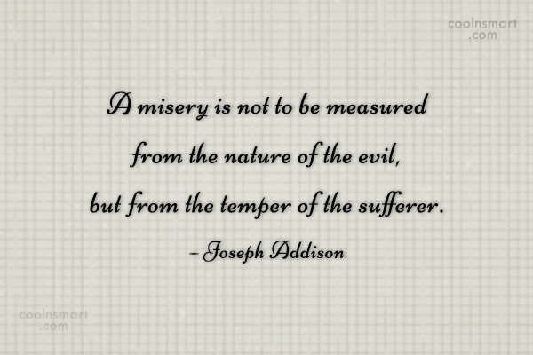 Suffering Quote: A misery is not to be measured...