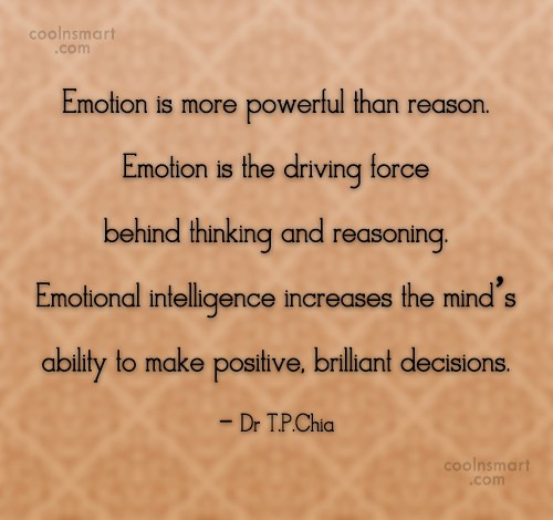 Emotion Quote: Emotion is more powerful than reason. Emotion...
