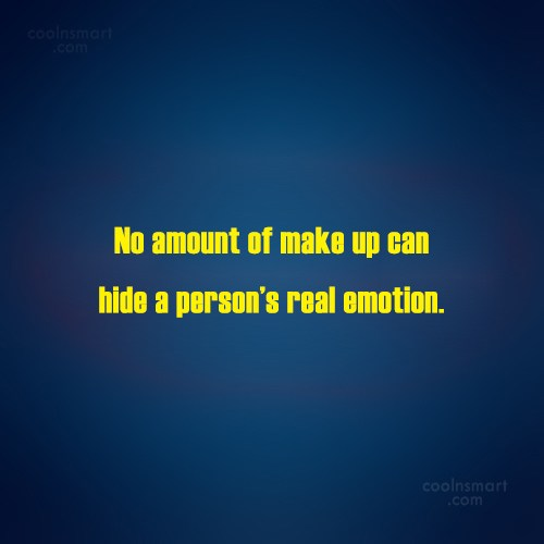 Emotion Quote: No amount of make up can hide...