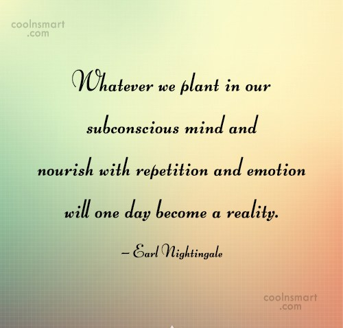 Emotion Quote: Whatever we plant in our subconscious mind...