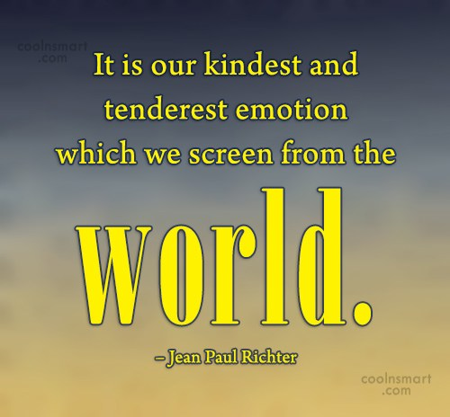 Emotion Quote: It is our kindest and tenderest emotion...