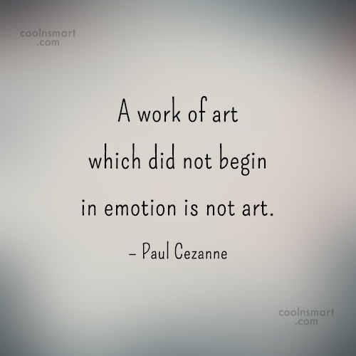 Emotion Quote: A work of art which did not...
