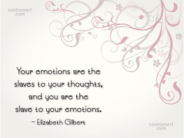 Emotion Quote: Your emotions are the slaves to your...