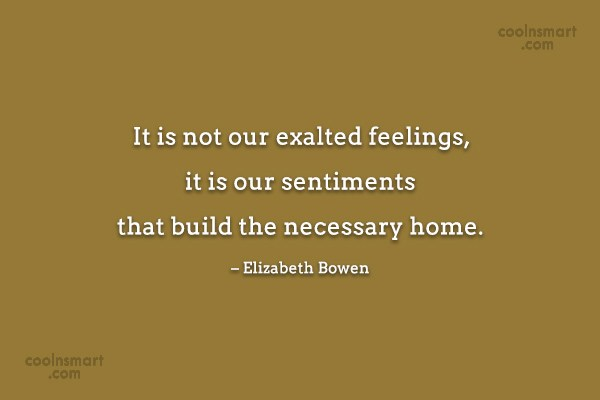 Emotion Quote: It is not our exalted feelings, it...