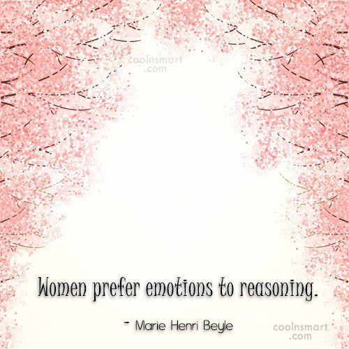 Emotion Quote: Women prefer emotions to reasoning. – Marie...