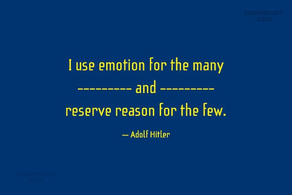 Emotion Quote: I use emotion for the many and...