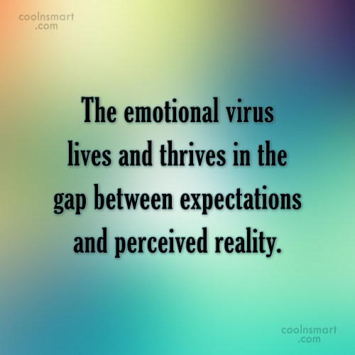 Emotion Quote: The emotional virus lives and thrives in...