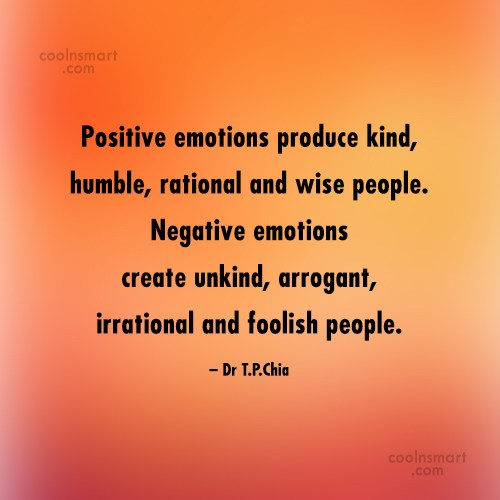 Emotion Quote: Positive emotions produce kind, humble, rational and...
