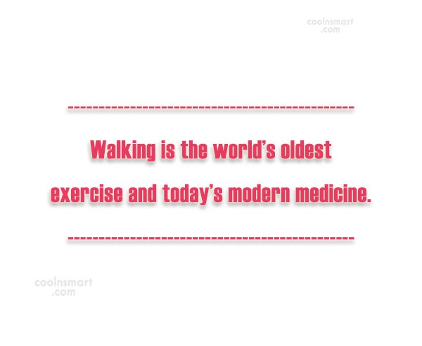 Walking Quote: Walking is the world's oldest exercise and...