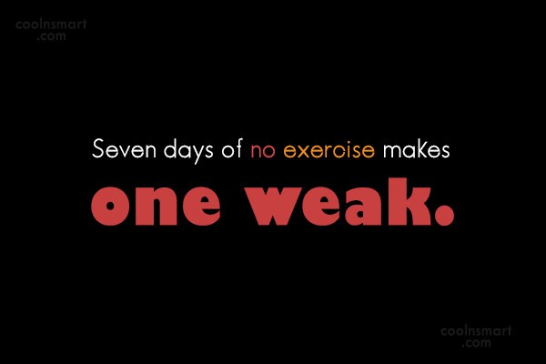 Exercise Quote: Seven days of no exercise makes one...