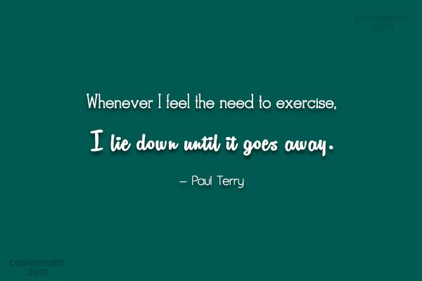 Laziness Quote: Whenever I feel the need to exercise,...