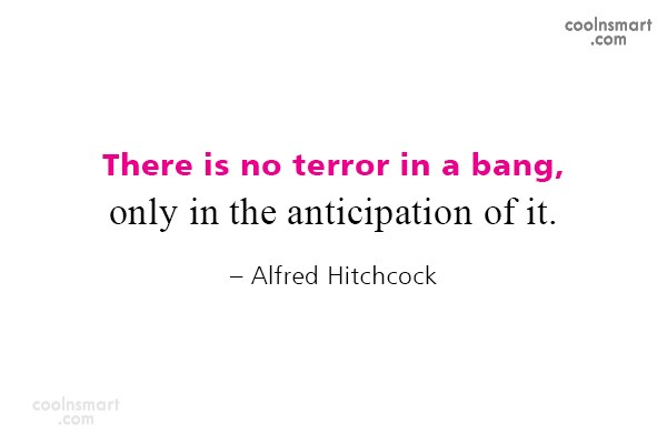 Quote: There is no terror in a bang,...