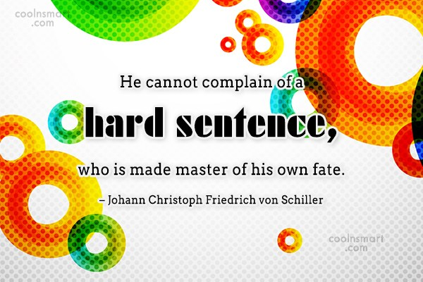 Quote: He cannot complain of a hard sentence,...