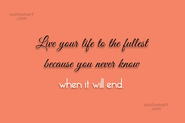 Fate Quote: Live your life to the fullest because...