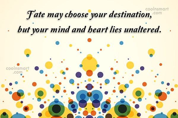 Fate Quote: Fate may choose your destination, but your...