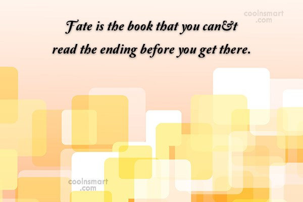 Fate Quote: Fate is the book that you can't...