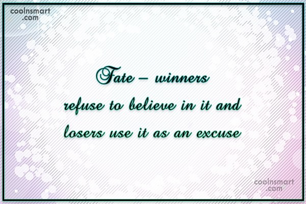 Fate Quote: Fate – winners refuse to believe in...