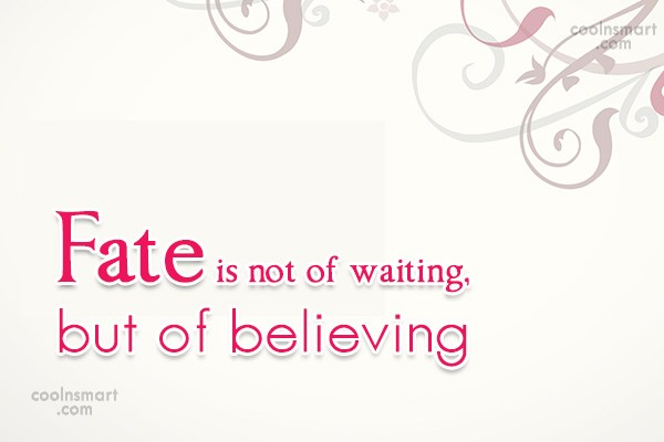 Fate Quote: Fate is not of waiting, but of...