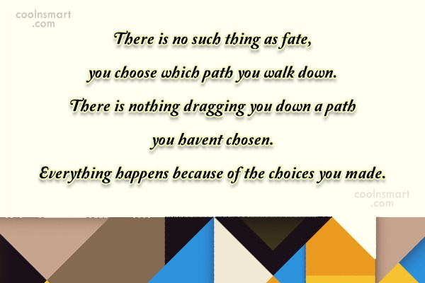 Fate Quote: There is no such thing as fate,...