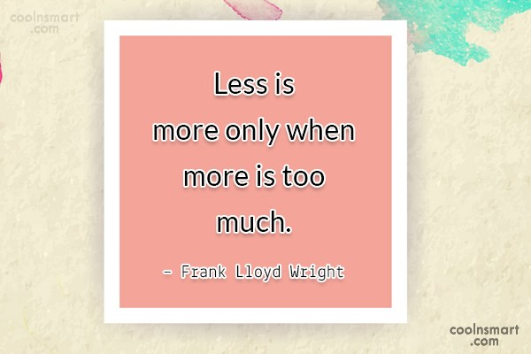 Quote: Less is more only when more is...