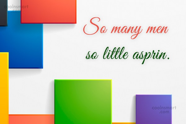 Funny Men Quotes Quote: So many men so little asprin.