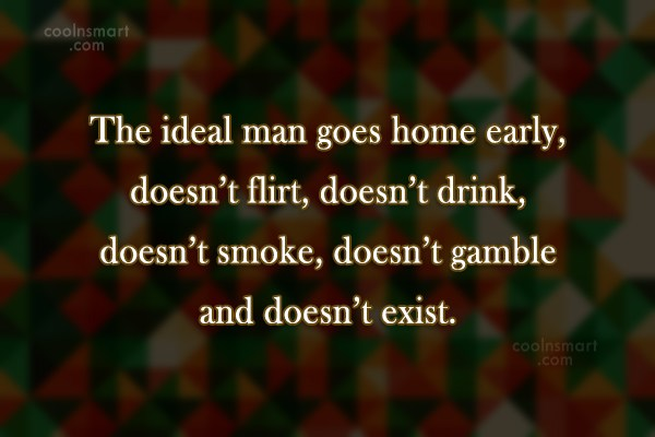 Funny Men Quotes Quote: The ideal man goes home early, doesn't...